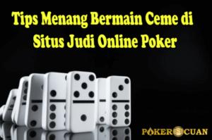 Tips Menang Bermain Ceme di Situs Judi Online Poker