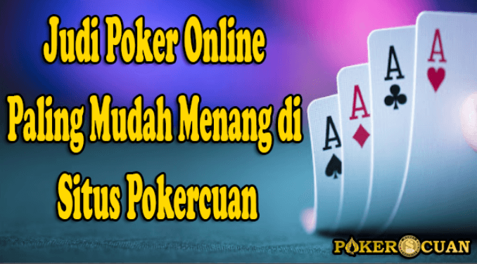 Judi Poker Online Paling Mudah Menang di Situs Pokercuan